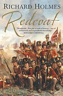 Redcoat: The British Soldier in the Age of Horse and Musket, Richard Holmes