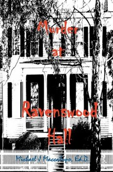 Murder at Ravenswood Hall, Michael J Maccalupo