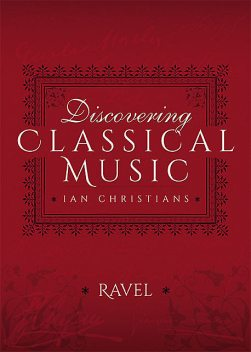 Discovering Classical Music: Ravel, Ian Christians, Sir Charles Groves CBE