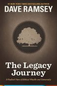 The Legacy Journey: A Radical View of Biblical Wealth and Generosity, Dave Ramsey