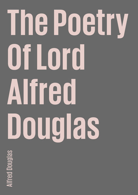 The Poetry Of Lord Alfred Douglas, Alfred Douglas