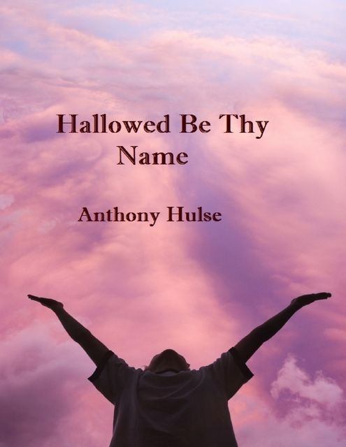 Hallowed Be Thy Name, Anthony Hulse