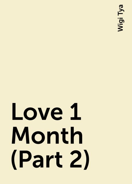 Love 1 Month (Part 2), Wigi Tya