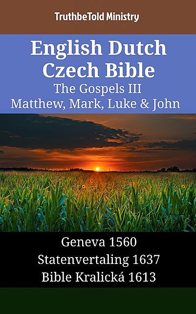 English Dutch Czech Bible – The Gospels III – Matthew, Mark, Luke & John, TruthBeTold Ministry