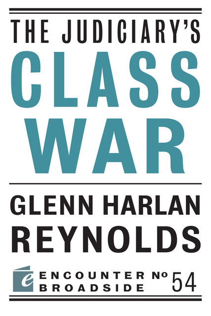 The Judiciary's Class War, Glenn Reynolds