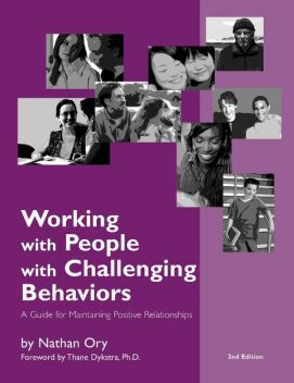Working With People With Challenging Behaviors: A Guide for Maintaining Positive Relationships, Nathan Ory