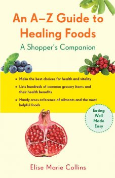 An A-Z Guide to Healing Foods, Elise Marie Collins