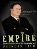 Empire: How to Succeed with Nothing but Passion, Great Ideas and a Wealthy Family, Brendan Jack