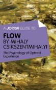 A Joosr Guide to Flow by Mihaly Csikszentmihalyi, Joosr