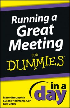 Running a Great Meeting In a Day For Dummies, Marty Brounstein, Dirk Zeller, Susan Friedmann