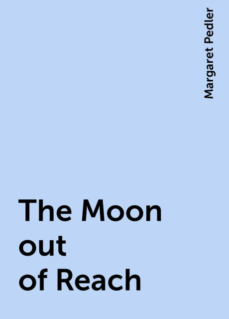 The Moon out of Reach, Margaret Pedler