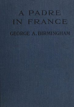 A Padre in France, George A.Birmingham
