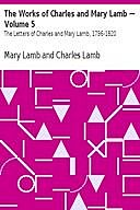 The Works of Charles and Mary Lamb — Volume 5 / The Letters of Charles and Mary Lamb, 1796-1820, Mary Lamb