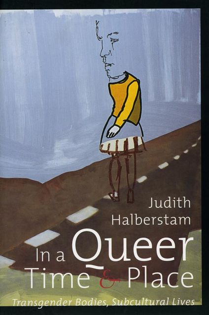In a Queer Time and Place, Judith Halberstam