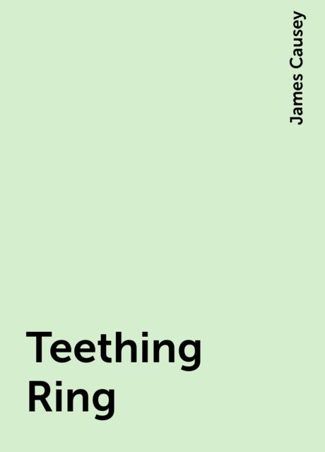 Teething Ring, James Causey