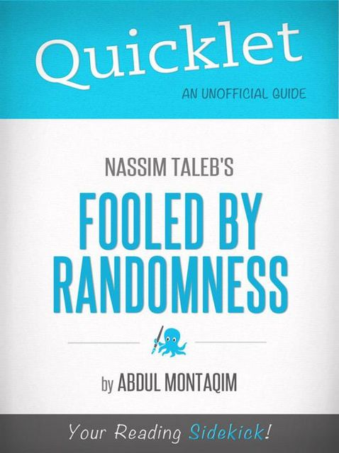Quicklet on Nassim Taleb's Fooled by Randomness (CliffNotes-like Summary), Abdul Montaqim