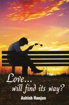 Love will find its way?, Ashish Ranjan