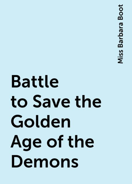 Battle to Save the Golden Age of the Demons, Miss Barbara Boot