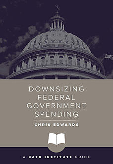 Downsizing Federal Government Spending, Chris Edwards