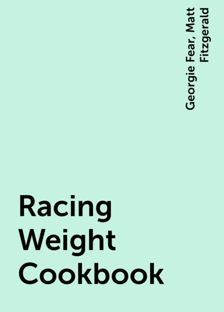 Racing Weight Cookbook, Matt Fitzgerald, Georgie Fear