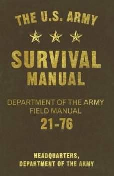 The U.S. Army Survival Manual, DEPARTMENT OF THE ARMY, Headquarters