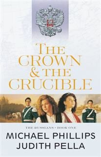 Crown and the Crucible (The Russians Book #1), Michael Phillips