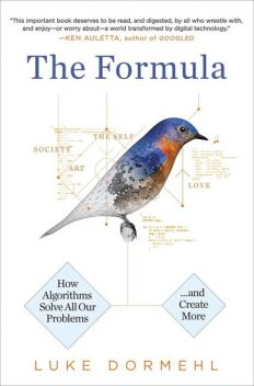 The Formula: How Algorithms Solve All Our Problems-And Create More, Luke Dormehl