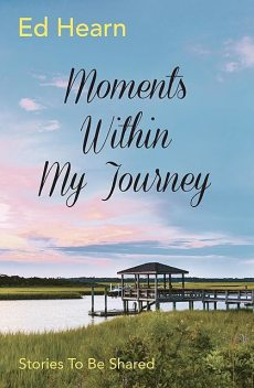 Moments Within My Journey, Ed Hearn