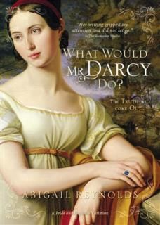 What Would Mr. Darcy Do, Abigail Reynolds