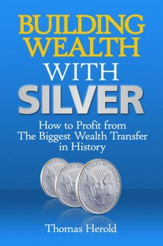 Building Wealth with Silver, Thomas Herold