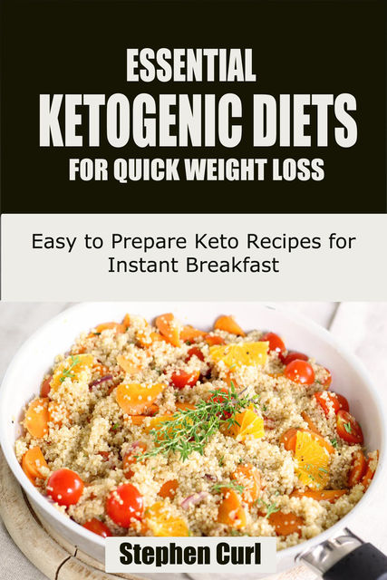 Essential Ketogenic Diets for Quick Weight Loss, Stephen Curl