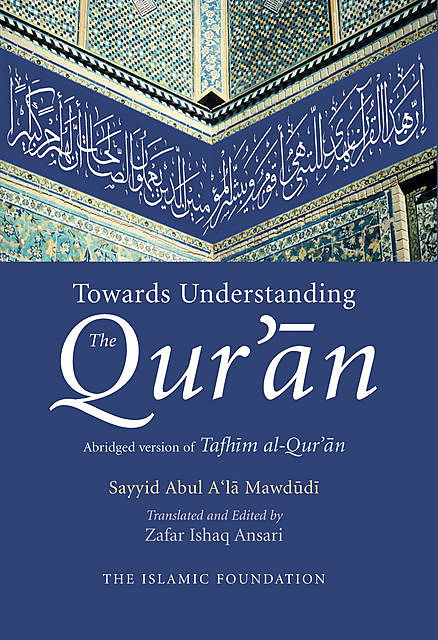 Towards Understanding the Qur'an, Sayyid Abul A'la Mawdudi
