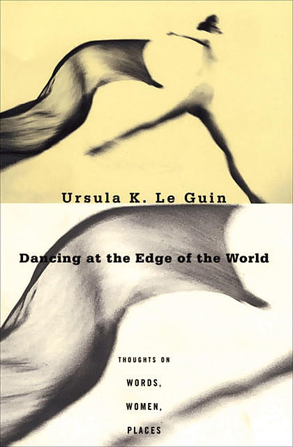 Dancing at the Edge of the World, Ursula Le Guin