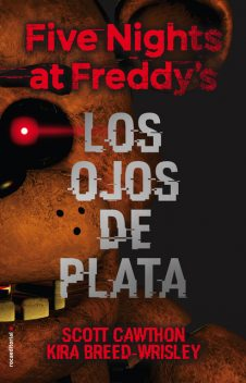 Five nights at Freddy's. Los ojos de plata, Kira Breed-Wrisley, Scott Cawthon