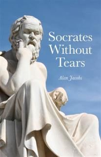 Socrates Without Tears, Alan Jacobs