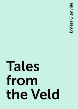 Tales from the Veld, Ernest Glanville