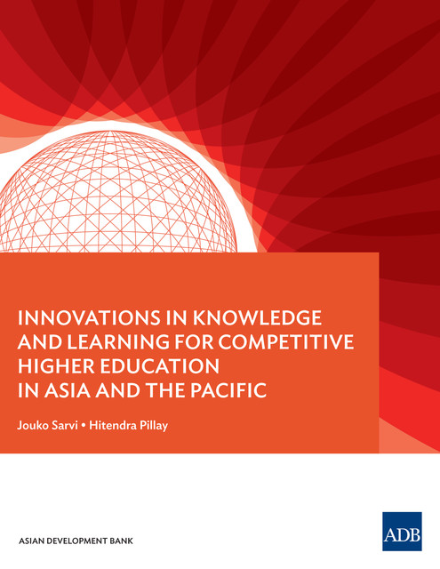 Innovations in Knowledge and Learning for Competitive Higher Education in Asia and the Pacific, Hitendra Pillay, Jouko Sarvi