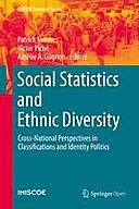 Social Statistics and Ethnic Diversity: Cross-National Perspectives in Classifications and Identity Politics, Amélie A. Gagnon, Patrick Simon, Victor Piché