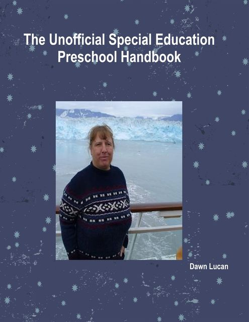 The Unofficial Special Education Preschool Handbook, Dawn Lucan