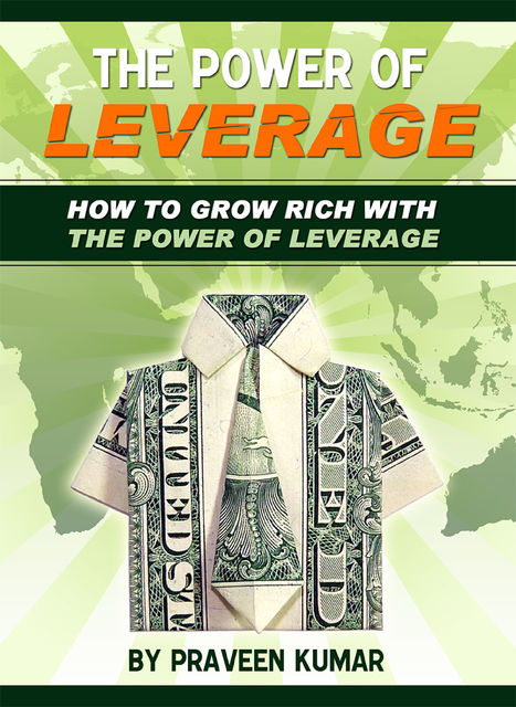 How to Grow Rich with The Power of Leverage, Praveen Kumar