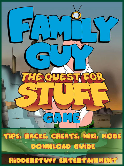 Family Guy The Quest for Stuff Tips, Cheats, & Strategies Unofficial Guide, HSE Games