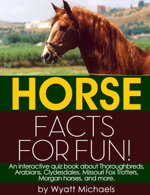 Horse Facts for Fun!, Wyatt Michaels