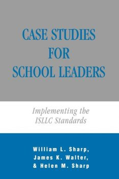 Case Studies for School Leaders, William Sharp, Walter James, Helen M. Sharp