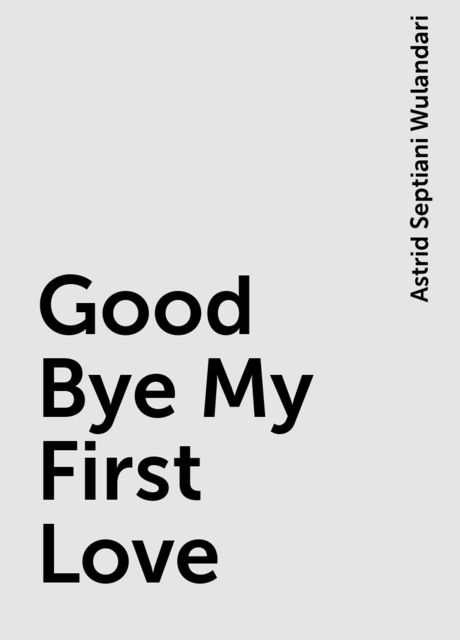 Good Bye My First Love, Astrid Septiani Wulandari