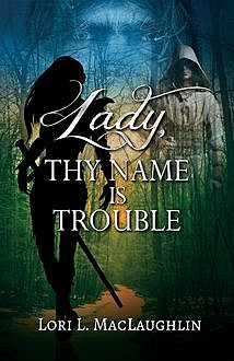 Lady, Thy Name Is Trouble, Lori L.MacLaughlin