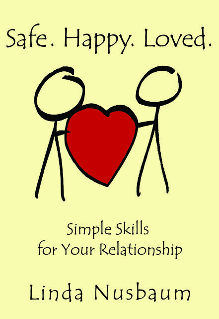 Safe. Happy. Loved.: Simple Skills for Your Relationship, Linda Nusbaum