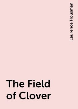The Field of Clover, Laurence Housman