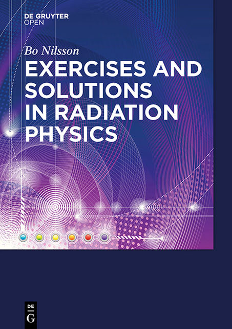 Exercises with Solutions in Radiation Physics, Bo N. Nilsson