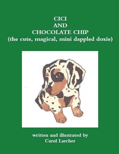 Cici and Chocolate Chip – The Cute, Magical, Mini Dappled Doxie, Carol Larcher