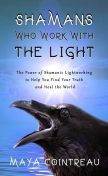 Shamans Who Work with The Light, Maya Cointreau